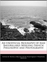 An Unofficial Biography of Jean Baudrillard: Merging French Philosophy and Photography - Monica Millian