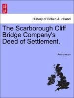 The Scarborough Cliff Bridge Company's Deed of Settlement. - Anonymous