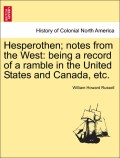 Russell, William Howard: Hesperothen; notes from the West: being a record of a ramble in the United States and Canada, etc. Vol. I