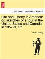 Life and Liberty in America: or, sketches of a tour in the United States and Canada, in 1857-8, etc. - Mackay, Charles
