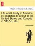 MacKay, Charles: Life and Liberty in America: or, sketches of a tour in the United States and Canada, in 1857-8, etc.