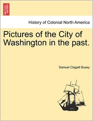 Pictures of the City of Washington in the Past.
