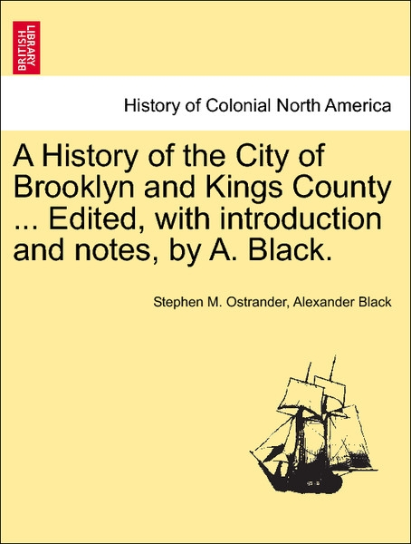 A History of the City of Brooklyn and Kings County ... Edited, with introduction and notes, by A. Black. Vol. I. als Taschenbuch von Stephen M. Os... - British Library, Historical Print Editions