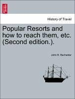 Popular Resorts and how to reach them, etc. (Second edition.). - Bachelder, John B.