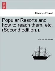 Popular Resorts And How To Reach Them, Etc. (Second Edition.). - John B. Bachelder