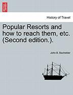 Popular Resorts and How to Reach Them, Etc. (Second Edition.).