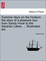 Summer days on the Hudson: the story of a pleasure tour from Sandy Hook to the Saranac Lakes. ... Illustrated, etc. - Wise, Daniel