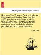 Butler, Caleb: History of the Town of Groton, including Pepperell and Shirley, from the first grant of Groton Plantation in 1655. With appendices, containing family registers, town and state officers, populations, and other statistics.