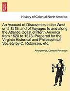 An Account of Discoveries in the West Until 1519, and of Voyages to and Along the Atlantic Coast of North America from 1520 to 1573. Prepared for the