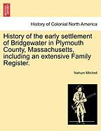 History of the Early Settlement of Bridgewater in Plymouth County, Massachusetts, Including an Extensive Family Register.