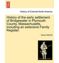 History of the Early Settlement of Bridgewater in Plymouth County, Massachusetts, Including an Extensive Family Register. - Nahum Mitchell