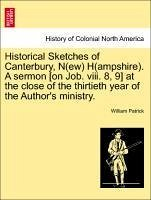 Historical Sketches of Canterbury, N(ew) H(ampshire). A sermon [on Job. viii. 8, 9] at the close of the thirtieth year of the Author's ministry. - Patrick, William