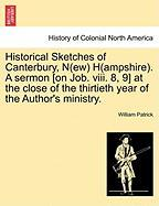 Historical Sketches of Canterbury, N(ew) H(ampshire). a Sermon [On Job. VIII. 8, 9] at the Close of the Thirtieth Year of the Author's Ministry.