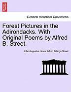 Forest Pictures in the Adirondacks. with Original Poems by Alfred B. Street.