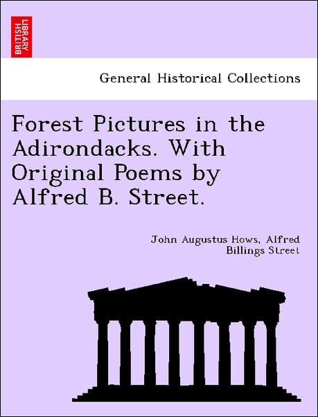 Forest Pictures in the Adirondacks. With Original Poems by Alfred B. Street. als Taschenbuch von John Augustus Hows, Alfred Billings Street - British Library, Historical Print Editions