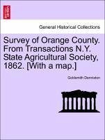 Survey of Orange County. From Transactions N.Y. State Agricultural Society, 1862. [With a map.] - Denniston, Goldsmith