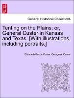 Tenting on the Plains or, General Custer in Kansas and Texas. [With illustrations, including portraits.] - Custer, Elizabeth Bacon Custer, George A.