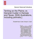 Tenting on the Plains; Or, General Custer in Kansas and Texas. [With Illustrations, Including Portraits.] - Elizabeth Bacon Custer