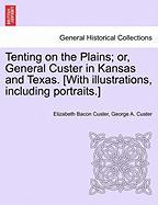 Tenting on the Plains; Or, General Custer in Kansas and Texas. [With Illustrations, Including Portraits.]