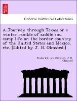 A Journey through Texas or a winter ramble of saddle and camp life on the border country of the United States and Mexico, etc. [Edited by J. H. Olmsted.] - Olmsted, Frederick Law Olmsted, J H.