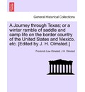 A Journey Through Texas; Or a Winter Ramble of Saddle and Camp Life on the Border Country of the United States and Mexico, Etc. [Edited by J. H. Olmsted.] - Frederick Law Olmsted
