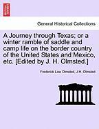 A  Journey Through Texas; Or a Winter Ramble of Saddle and Camp Life on the Border Country of the United States and Mexico, Etc. [Edited by J. H. Olm