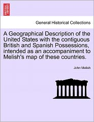 A Geographical Description Of The United States With The Contiguous British And Spanish Possessions, Intended As An Accompaniment To Melish's Map Of These Countries. - John Melish