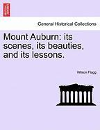 Mount Auburn: Its Scenes, Its Beauties, and Its Lessons.