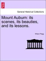 Mount Auburn: its scenes, its beauties, and its lessons. als Taschenbuch von Wilson Flagg