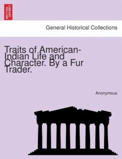 Traits of American-Indian Life and Character. By a Fur Trader. - Anonymous