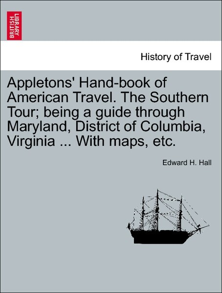 Appletons´ Hand-book of American Travel. The Southern Tour; being a guide through Maryland, District of Columbia, Virginia ... With maps, etc. als... - British Library, Historical Print Editions