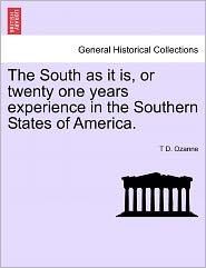 The South As It Is, Or Twenty One Years Experience In The Southern States Of America. - T D. Ozanne