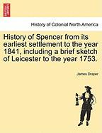 History of Spencer from Its Earliest Settlement to the Year 1841, Including a Brief Sketch of Leicester to the Year 1753.