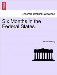 Six Months In The Federal States. - Edward Dicey