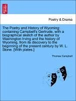 The Poetry and History of Wyoming: containing Campbell's Gertrude, with a biographical sketch of the author by Washington Irving and the history of Wyoming, from its discovery to the beginning of the present century by W. L. Stone. [With plates.] - Campbell, Thomas