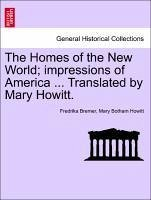 The Homes of the New World impressions of America ... Translated by Mary Howitt. VOL. II - Bremer, Fredrika Howitt, Mary Botham