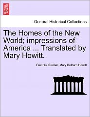The Homes Of The New World; Impressions Of America ... Translated By Mary Howitt. - Fredrika Bremer, Mary Botham Howitt