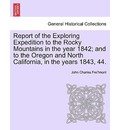 Report of the Exploring Expedition to the Rocky Mountains in the Year 1842; And to the Oregon and North California, in the Years 1843, 44. - John Charles Fremont