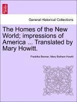 The Homes of the New World impressions of America ... Translated by Mary Howitt. Vol. I. - Bremer, Fredrika Howitt, Mary Botham