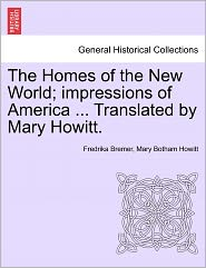 The Homes Of The New World; Impressions Of America. Translated By Mary Howitt.