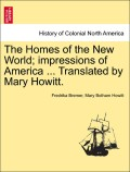 Bremer, Fredrika;Howitt, Mary Botham: The Homes of the New World; impressions of America ... Translated by Mary Howitt. Vol. III.