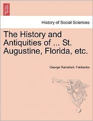 The History And Antiquities Of ... St. Augustine, Florida, Etc. - George Rainsford. Fairbanks