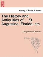 The History and Antiquities of ... St. Augustine, Florida, Etc.