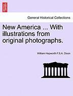 New America ... with Illustrations from Original Photographs.