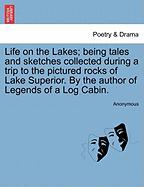 Life on the Lakes; Being Tales and Sketches Collected During a Trip to the Pictured Rocks of Lake Superior. by the Author of Legends of a Log Cabin.
