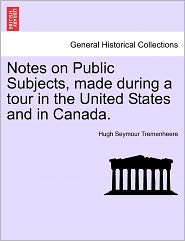 Notes On Public Subjects, Made During A Tour In The United States And In Canada. - Hugh Seymour Tremenheere