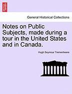Notes on Public Subjects, Made During a Tour in the United States and in Canada.