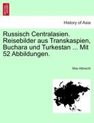 Albrecht, Max: Russisch Centralasien. Reisebilder aus Transkaspien, Buchara und Turkestan ... Mit 52 Abbildungen.