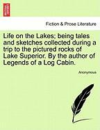 Life on the Lakes; being tales and sketches collected during a trip to the pictured rocks of Lake Superior. By the author of Legen