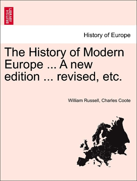The History of Modern Europe ... Vol. I A new edition ... revised. als Taschenbuch von William Russell, Charles Coote - British Library, Historical Print Editions